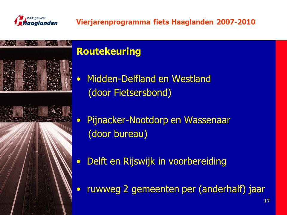 17 Vierjarenprogramma fiets Haaglanden 2007-2010 Routekeuring Midden-Delfland en Westland (door Fietsersbond) Pijnacker-Nootdorp en Wassenaar (door bu