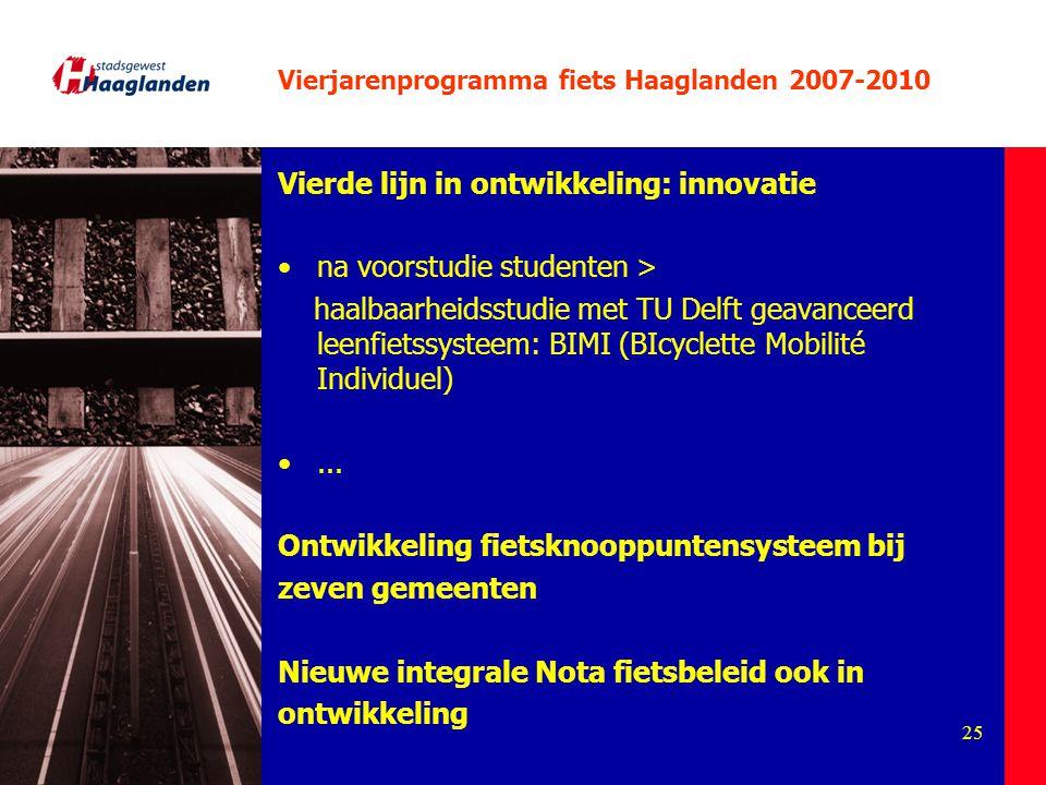 25 Vierjarenprogramma fiets Haaglanden 2007-2010 Vierde lijn in ontwikkeling: innovatie na voorstudie studenten > haalbaarheidsstudie met TU Delft gea