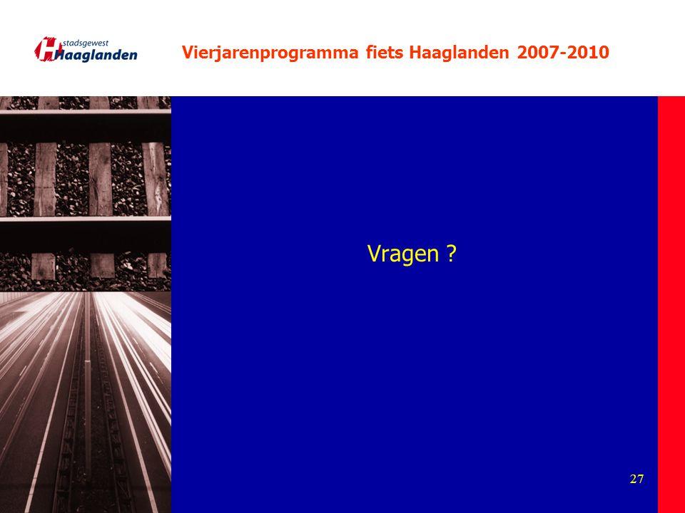 27 Vierjarenprogramma fiets Haaglanden 2007-2010 Vragen ?