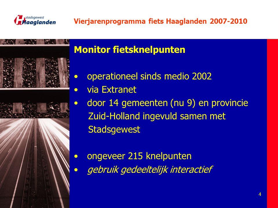 4 Monitor fietsknelpunten operationeel sinds medio 2002 via Extranet door 14 gemeenten (nu 9) en provincie Zuid-Holland ingevuld samen met Stadsgewest