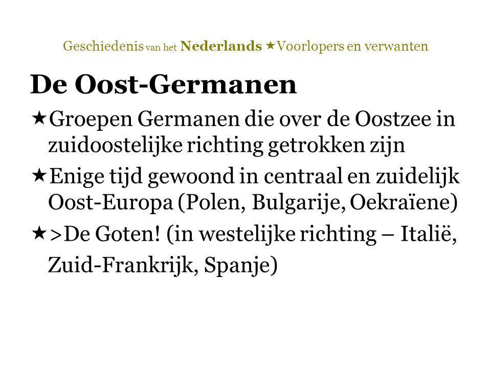 Geschiedenis van het Nederlands  Voorlopers en verwanten De Oost-Germanen  Groepen Germanen die over de Oostzee in zuidoostelijke richting getrokken