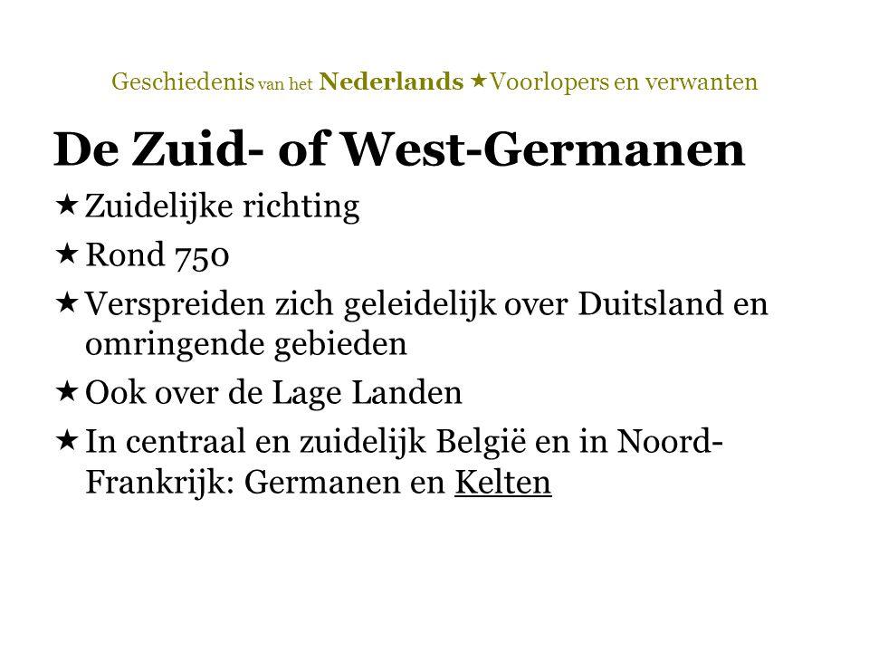 Geschiedenis van het Nederlands  Voorlopers en verwanten De Zuid- of West-Germanen  Zuidelijke richting  Rond 750  Verspreiden zich geleidelijk ov