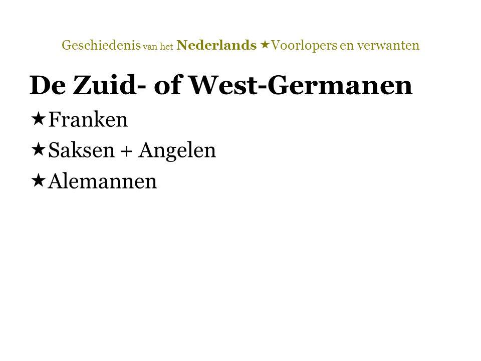 Geschiedenis van het Nederlands  Voorlopers en verwanten De Zuid- of West-Germanen  Franken  Saksen + Angelen  Alemannen
