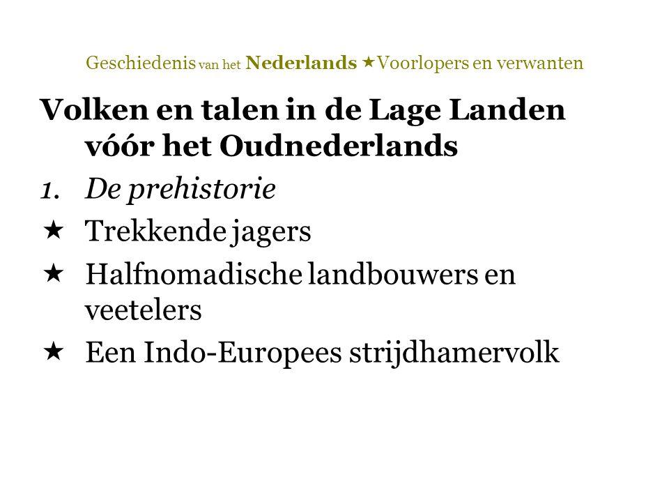 Geschiedenis van het Nederlands  Voorlopers en verwanten Volken en talen in de Lage Landen vóór het Oudnederlands 1.De prehistorie  Trekkende jagers