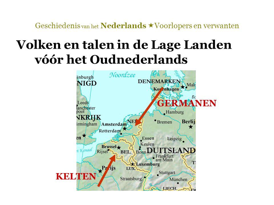 Geschiedenis van het Nederlands  Voorlopers en verwanten Volken en talen in de Lage Landen vóór het Oudnederlands GERMANEN KELTEN