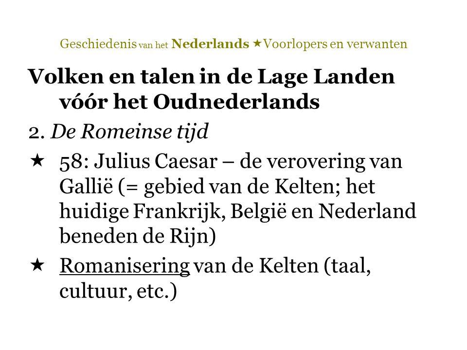 Geschiedenis van het Nederlands  Voorlopers en verwanten Volken en talen in de Lage Landen vóór het Oudnederlands 2. De Romeinse tijd  58: Julius Ca