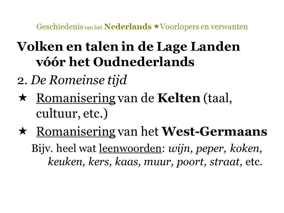 Geschiedenis van het Nederlands  Voorlopers en verwanten Volken en talen in de Lage Landen vóór het Oudnederlands 2. De Romeinse tijd  Romanisering