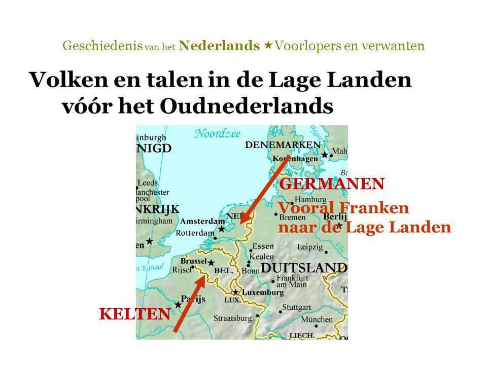 Geschiedenis van het Nederlands  Voorlopers en verwanten Volken en talen in de Lage Landen vóór het Oudnederlands GERMANEN KELTEN Vooral Franken naar