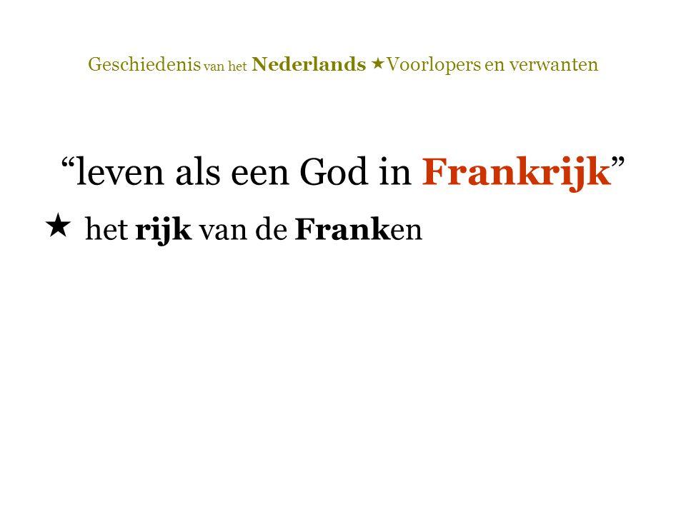 """Geschiedenis van het Nederlands  Voorlopers en verwanten """"leven als een God in Frankrijk""""  het rijk van de Franken"""