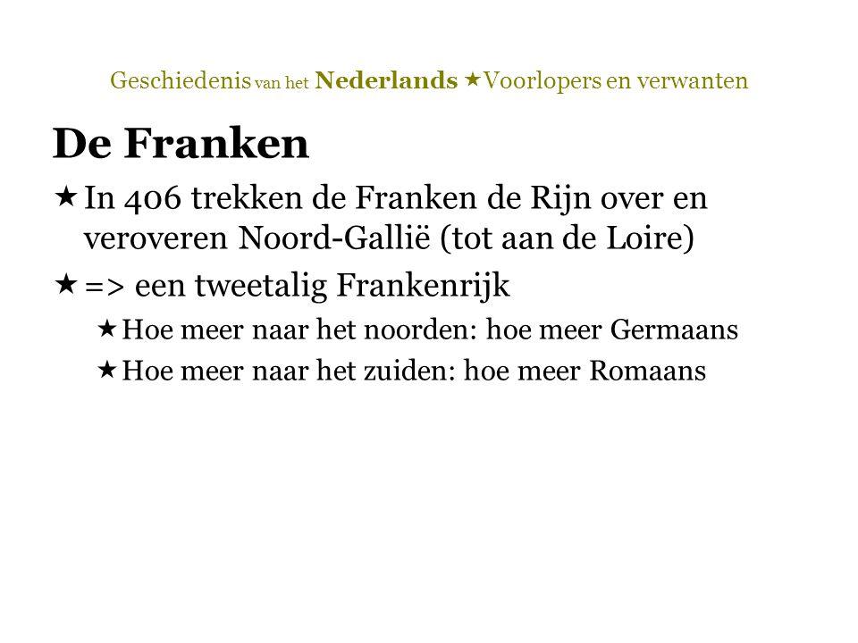 Geschiedenis van het Nederlands  Voorlopers en verwanten De Franken  In 406 trekken de Franken de Rijn over en veroveren Noord-Gallië (tot aan de Lo