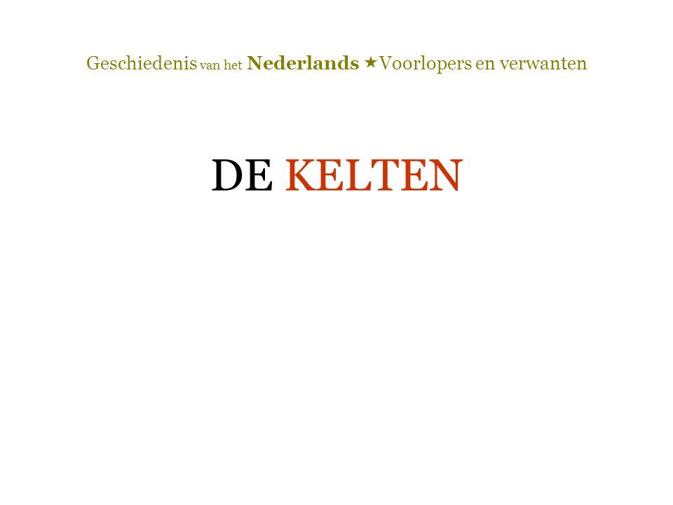 Geschiedenis van het Nederlands  Voorlopers en verwanten DE KELTEN
