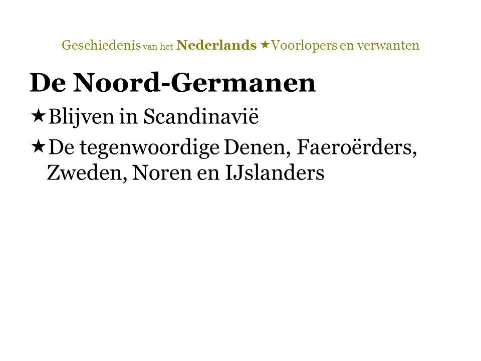 De Noord-Germanen  Blijven in Scandinavië  De tegenwoordige Denen, Faeroërders, Zweden, Noren en IJslanders