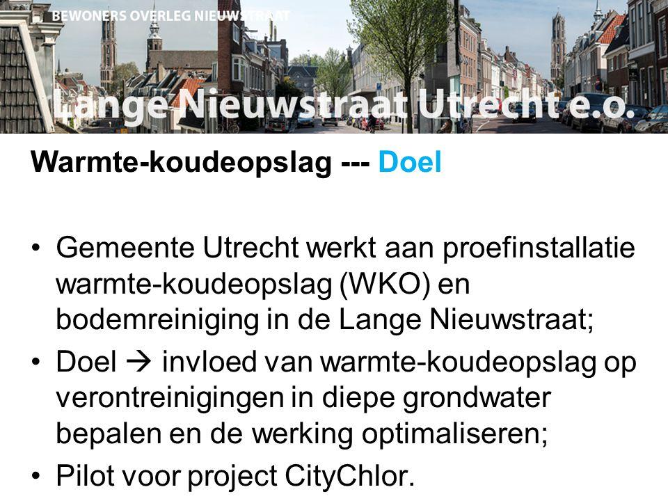 Warmte-koudeopslag --- Doel Gemeente Utrecht werkt aan proefinstallatie warmte-koudeopslag (WKO) en bodemreiniging in de Lange Nieuwstraat; Doel  invloed van warmte-koudeopslag op verontreinigingen in diepe grondwater bepalen en de werking optimaliseren; Pilot voor project CityChlor.
