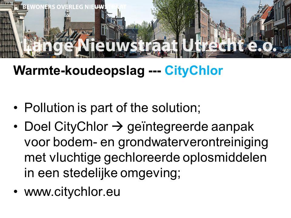 Warmte-koudeopslag --- CityChlor Pollution is part of the solution; Doel CityChlor  geïntegreerde aanpak voor bodem- en grondwaterverontreiniging met vluchtige gechloreerde oplosmiddelen in een stedelijke omgeving; www.citychlor.eu