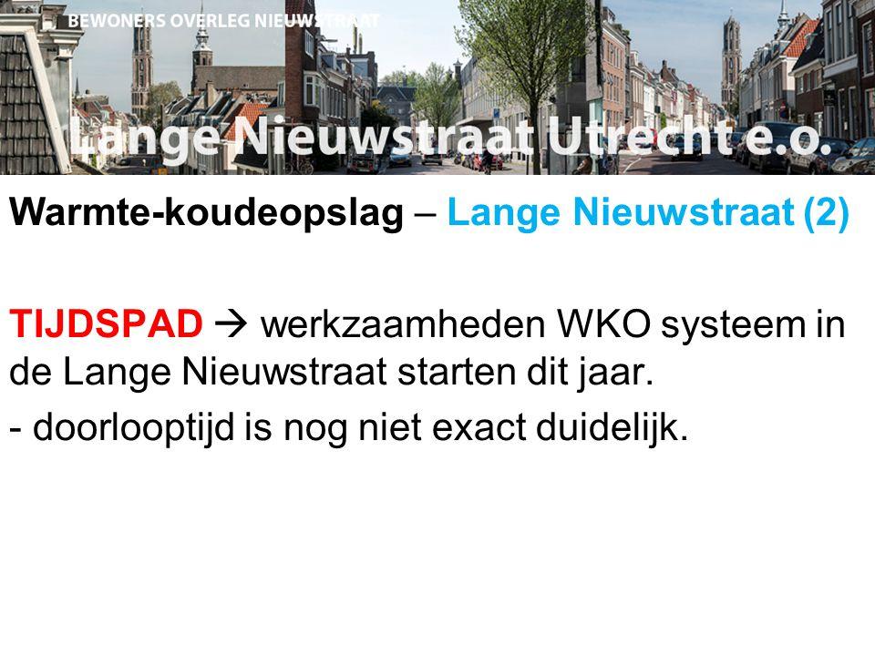 Warmte-koudeopslag – Lange Nieuwstraat (2) TIJDSPAD  werkzaamheden WKO systeem in de Lange Nieuwstraat starten dit jaar.