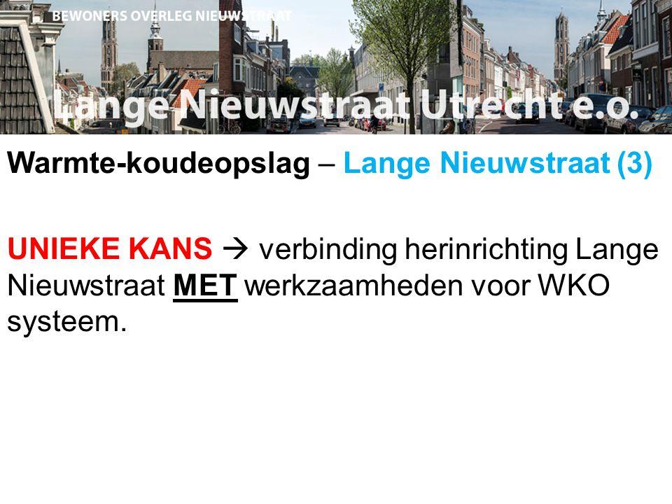 Warmte-koudeopslag – Lange Nieuwstraat (3) UNIEKE KANS  verbinding herinrichting Lange Nieuwstraat MET werkzaamheden voor WKO systeem.
