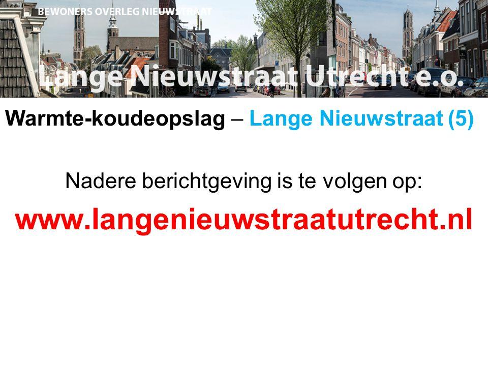 Warmte-koudeopslag – Lange Nieuwstraat (5) Nadere berichtgeving is te volgen op: www.langenieuwstraatutrecht.nl