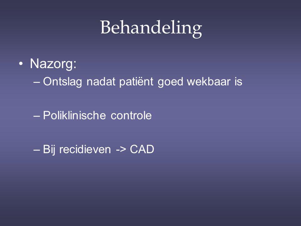 Behandeling Nazorg: –Ontslag nadat patiënt goed wekbaar is –Poliklinische controle –Bij recidieven -> CAD