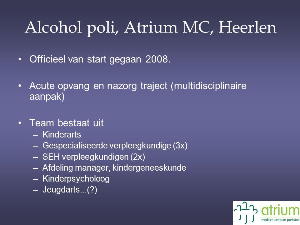 Alcohol poli, Atrium MC, Heerlen Officieel van start gegaan 2008. Acute opvang en nazorg traject (multidisciplinaire aanpak) Team bestaat uit –Kindera