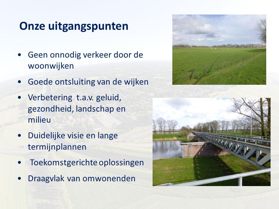Onze uitgangspunten Geen onnodig verkeer door de woonwijken Goede ontsluiting van de wijken Verbetering t.a.v. geluid, gezondheid, landschap en milieu