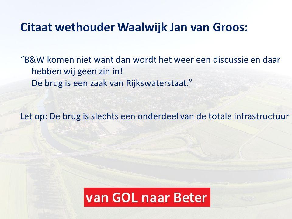 """Citaat wethouder Waalwijk Jan van Groos: """"B&W komen niet want dan wordt het weer een discussie en daar hebben wij geen zin in! De brug is een zaak van"""