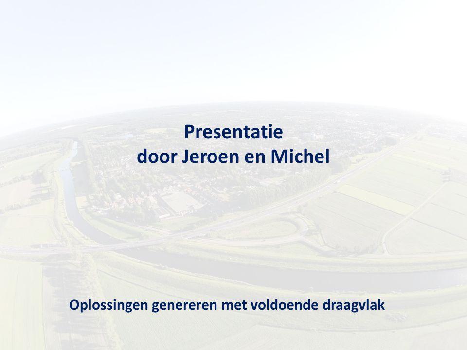 Presentatie door Jeroen en Michel Oplossingen genereren met voldoende draagvlak