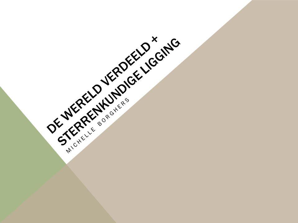 DE WERELD VERDEELD + STERRENKUNDIGE LIGGING MICHELLE BORGHERS