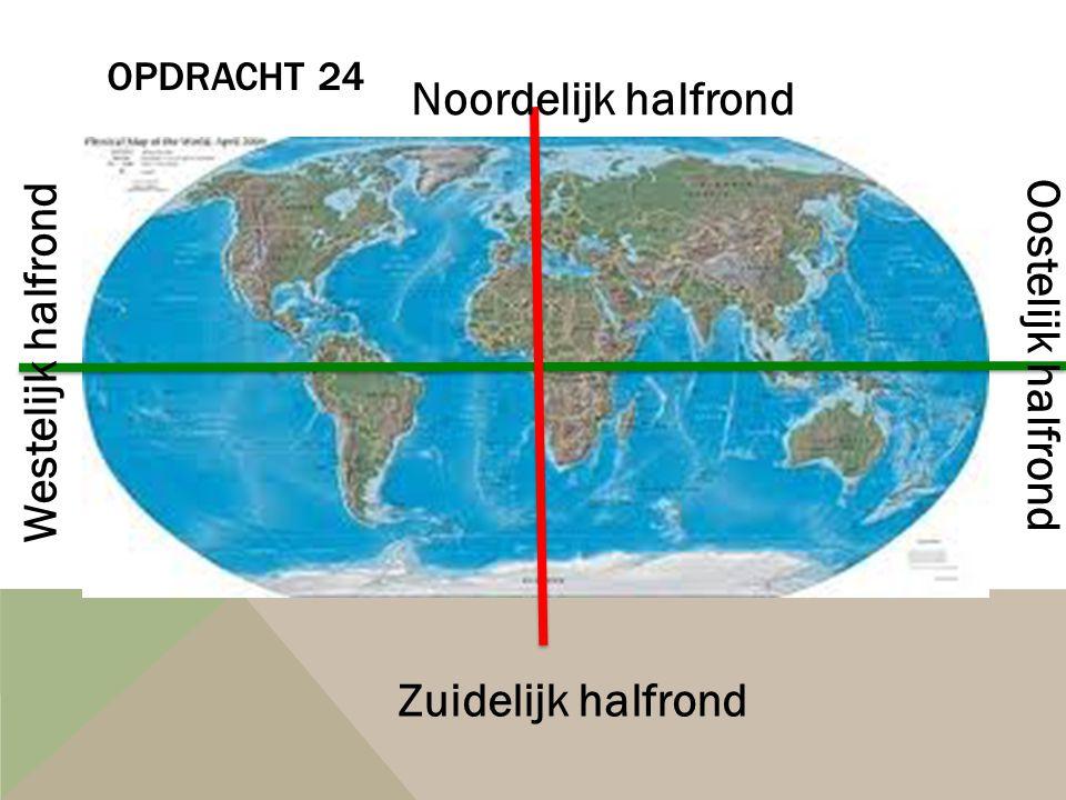 OPDRACHT 24 Noordelijk halfrond Oostelijk halfrond Zuidelijk halfrond Westelijk halfrond