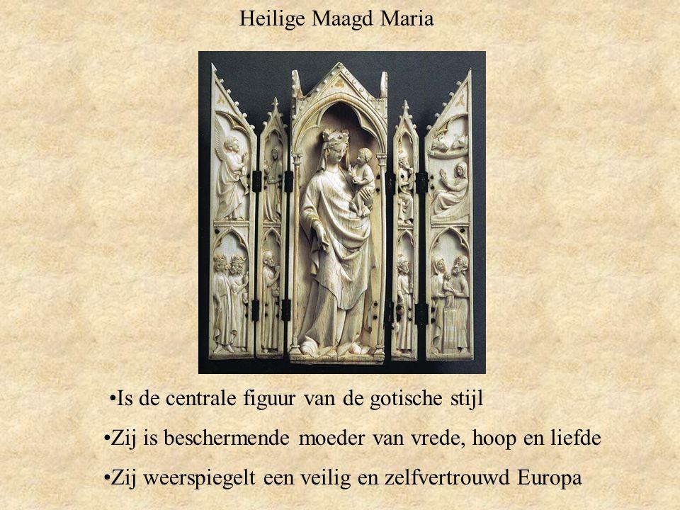 Heilige Maagd Maria Is de centrale figuur van de gotische stijl Zij is beschermende moeder van vrede, hoop en liefde Zij weerspiegelt een veilig en zelfvertrouwd Europa