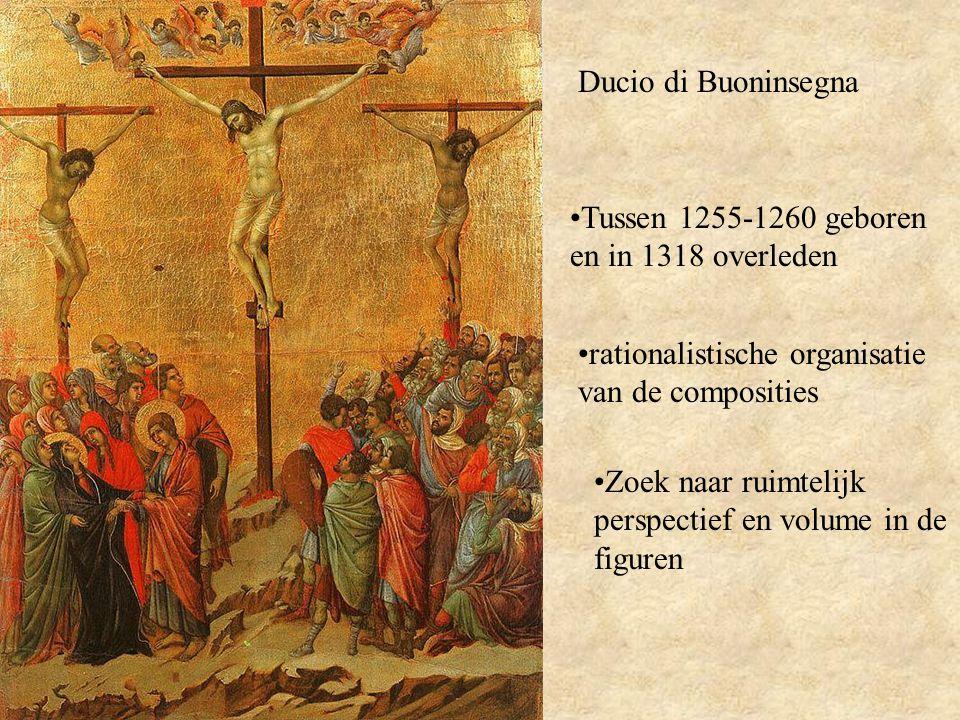 Ducio di Buoninsegna Tussen 1255-1260 geboren en in 1318 overleden rationalistische organisatie van de composities Zoek naar ruimtelijk perspectief en volume in de figuren