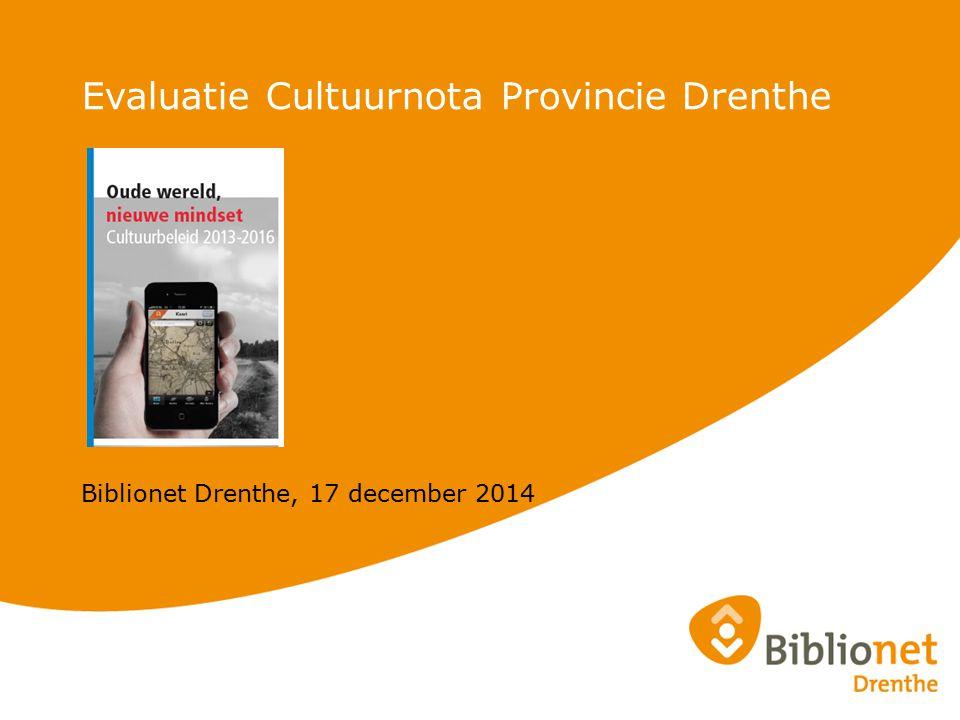 Evaluatie Cultuurnota Provincie Drenthe Biblionet Drenthe, 17 december 2014