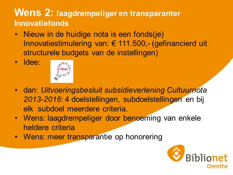 Wens 2: laagdrempeliger en transparanter Innovatiefonds Nieuw in de huidige nota is een fonds(je) Innovatiestimulering van: € 111.500,- (gefinancierd