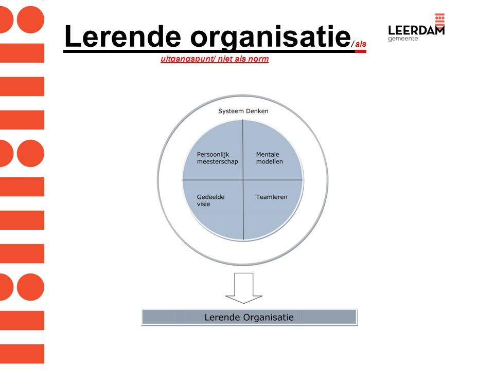 Lerende organisatie / als uitgangspunt/ niet als norm