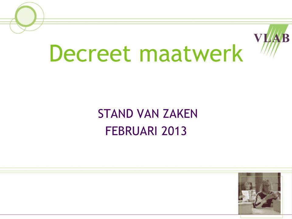 Decreet maatwerk STAND VAN ZAKEN FEBRUARI 2013