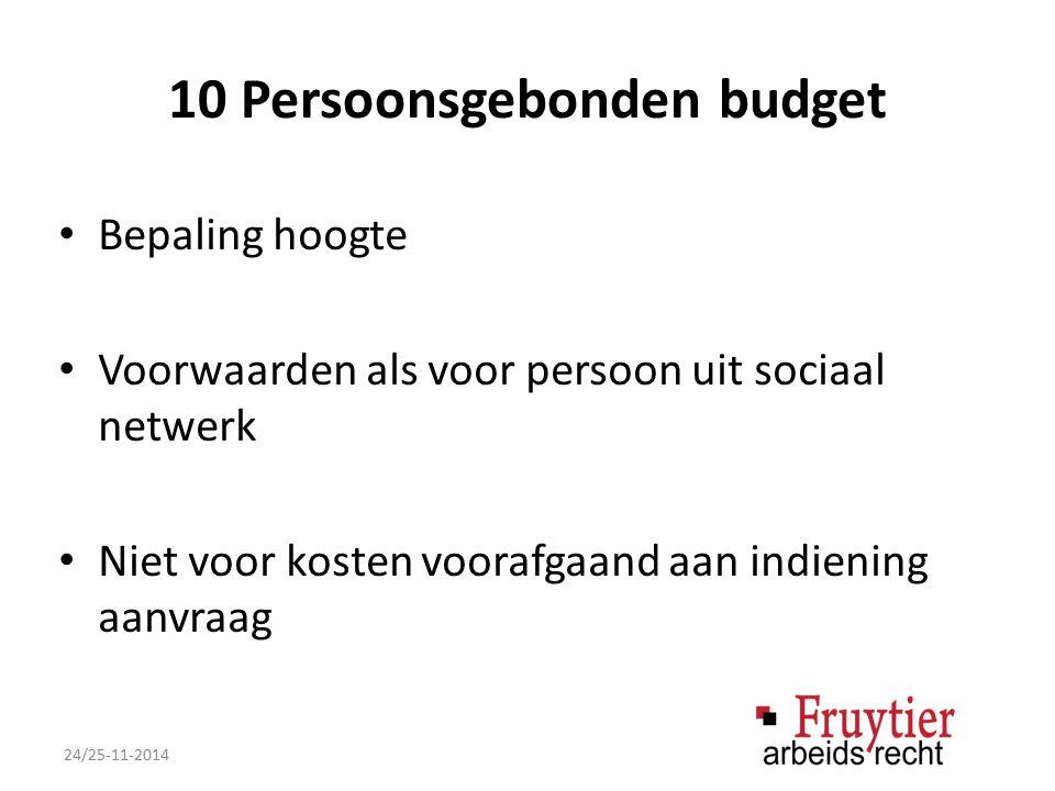 10 Persoonsgebonden budget Bepaling hoogte Voorwaarden als voor persoon uit sociaal netwerk Niet voor kosten voorafgaand aan indiening aanvraag 24/25-11-2014