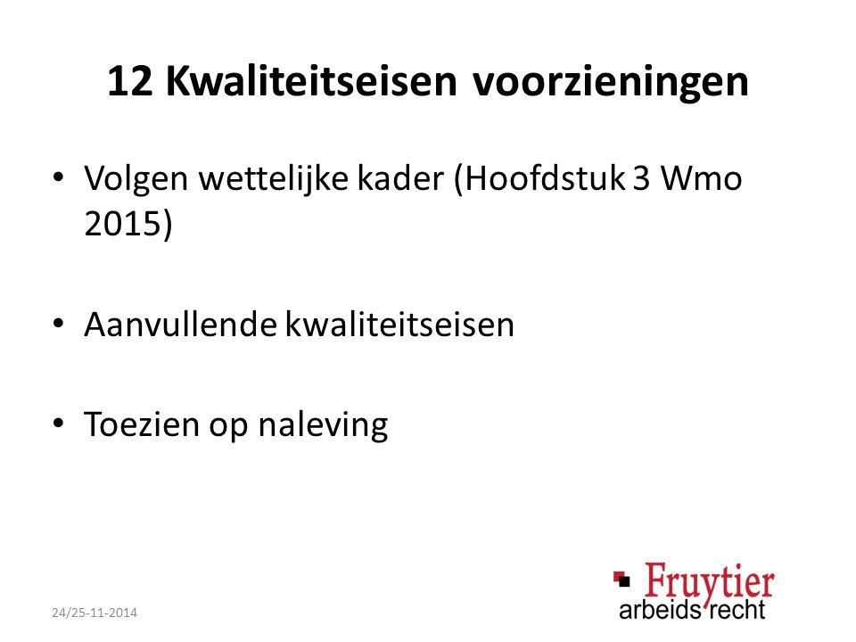 12 Kwaliteitseisen voorzieningen Volgen wettelijke kader (Hoofdstuk 3 Wmo 2015) Aanvullende kwaliteitseisen Toezien op naleving 24/25-11-2014