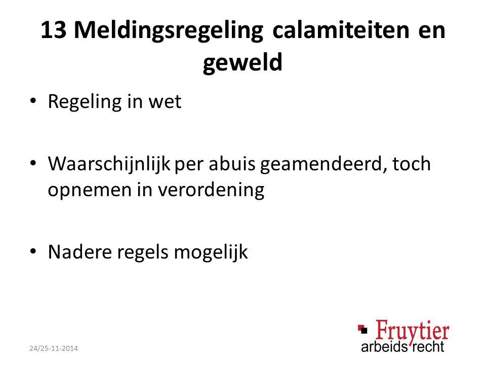 13 Meldingsregeling calamiteiten en geweld Regeling in wet Waarschijnlijk per abuis geamendeerd, toch opnemen in verordening Nadere regels mogelijk 24/25-11-2014