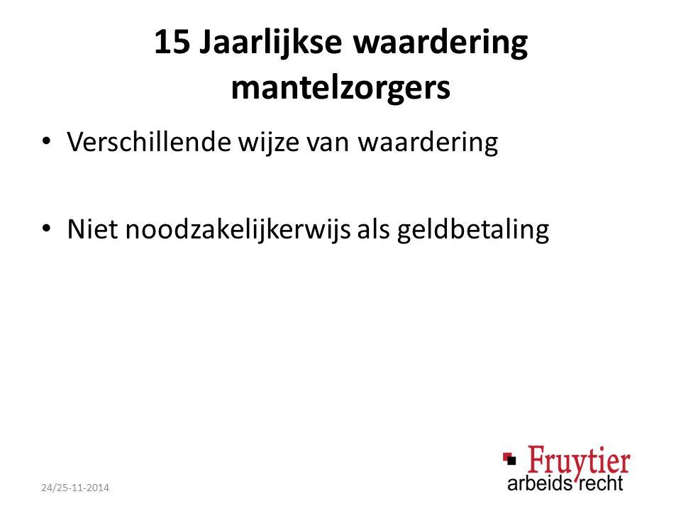 15 Jaarlijkse waardering mantelzorgers Verschillende wijze van waardering Niet noodzakelijkerwijs als geldbetaling 24/25-11-2014