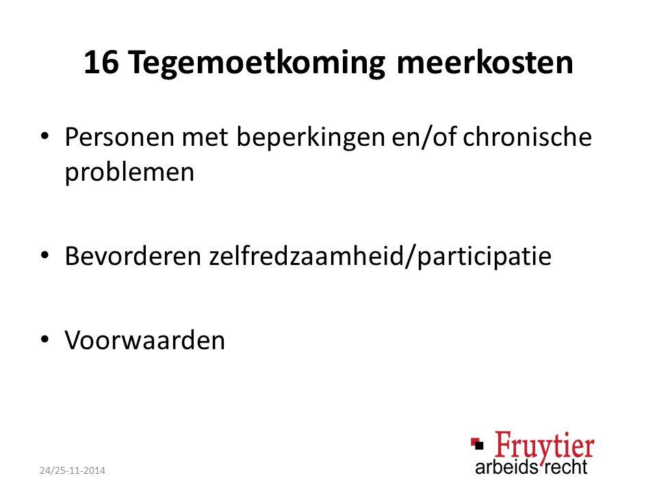 16 Tegemoetkoming meerkosten Personen met beperkingen en/of chronische problemen Bevorderen zelfredzaamheid/participatie Voorwaarden 24/25-11-2014