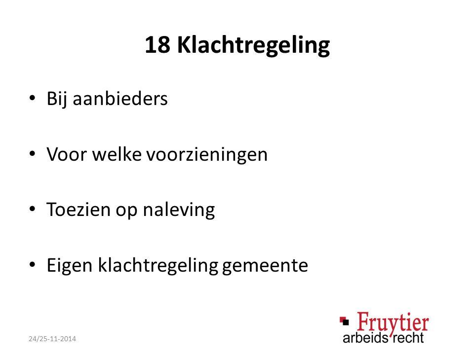18 Klachtregeling Bij aanbieders Voor welke voorzieningen Toezien op naleving Eigen klachtregeling gemeente 24/25-11-2014