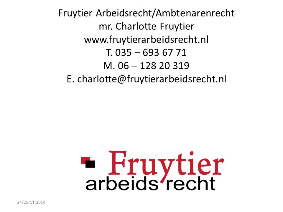 Fruytier Arbeidsrecht/Ambtenarenrecht mr. Charlotte Fruytier www.fruytierarbeidsrecht.nl T.