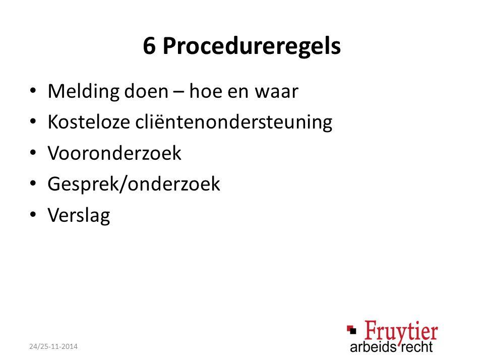 6 Procedureregels Melding doen – hoe en waar Kosteloze cliëntenondersteuning Vooronderzoek Gesprek/onderzoek Verslag 24/25-11-2014
