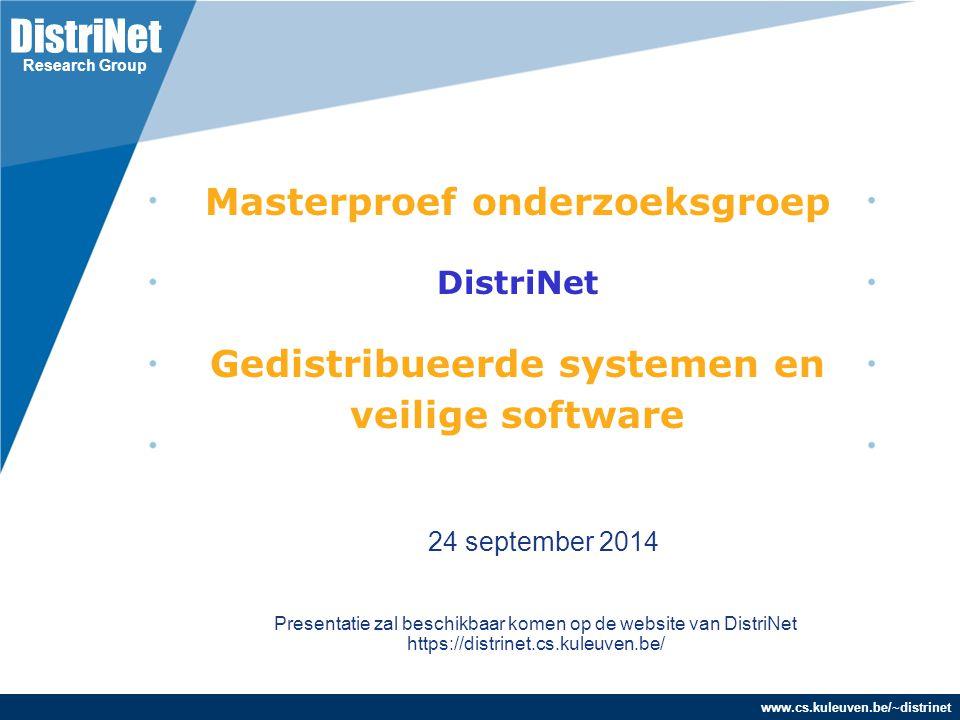 www.cs.kuleuven.be/~distrinet DistriNet Research Group Masterproef onderzoeksgroep DistriNet Gedistribueerde systemen en veilige software 24 september