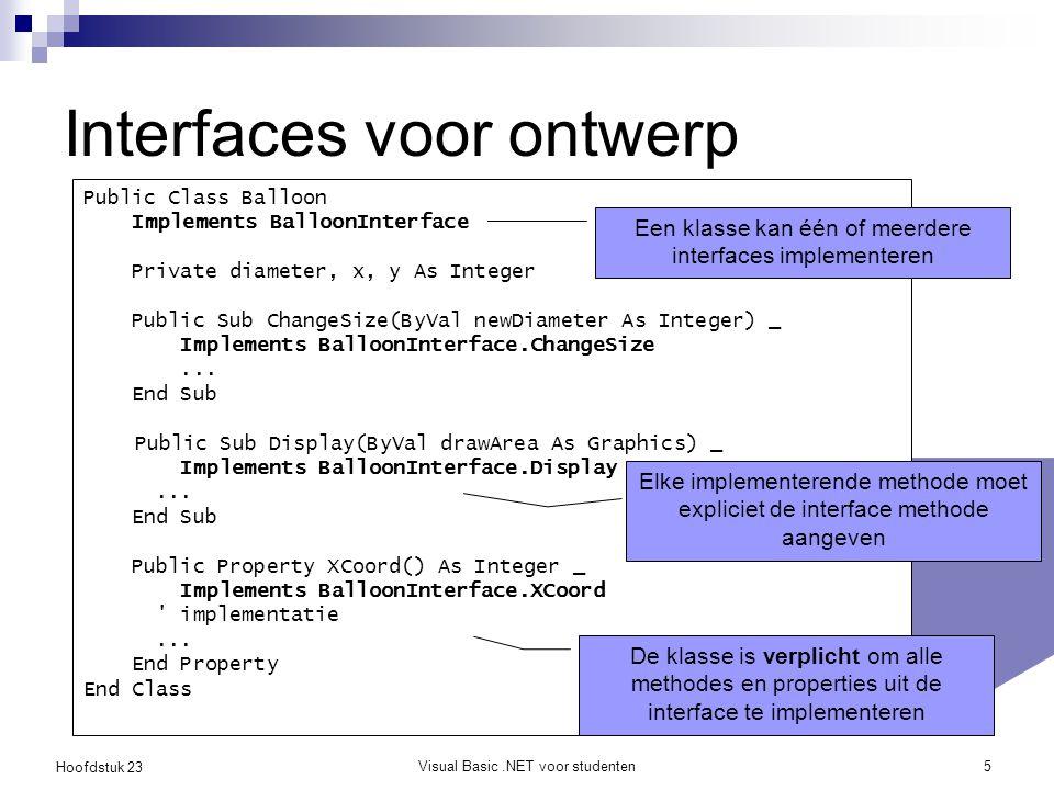 Hoofdstuk 23 Visual Basic.NET voor studenten5 Interfaces voor ontwerp Public Class Balloon Implements BalloonInterface Private diameter, x, y As Integ