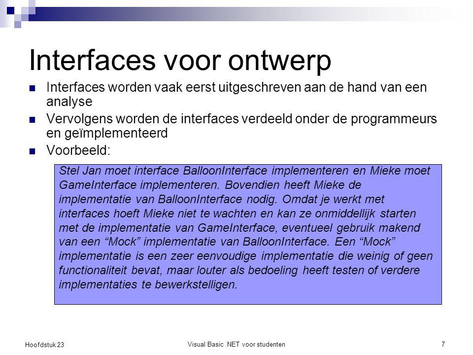 Hoofdstuk 23 Visual Basic.NET voor studenten7 Interfaces voor ontwerp Interfaces worden vaak eerst uitgeschreven aan de hand van een analyse Vervolgen