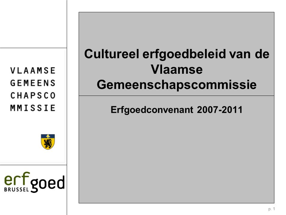 p. 1 Cultureel erfgoedbeleid van de Vlaamse Gemeenschapscommissie Erfgoedconvenant 2007-2011