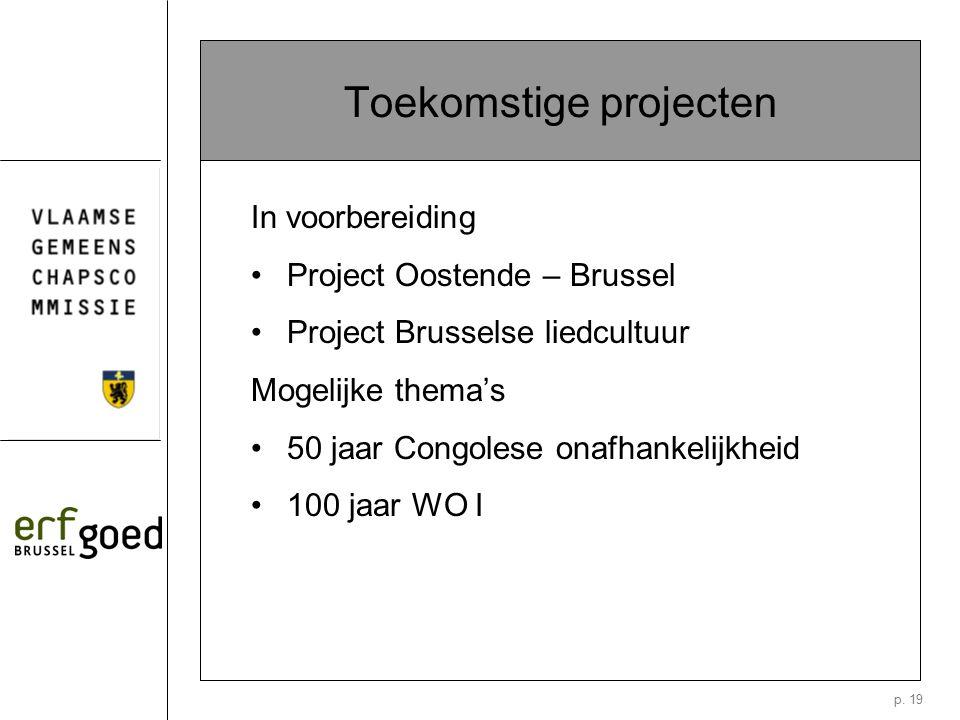 p. 19 Toekomstige projecten In voorbereiding Project Oostende – Brussel Project Brusselse liedcultuur Mogelijke thema's 50 jaar Congolese onafhankelij