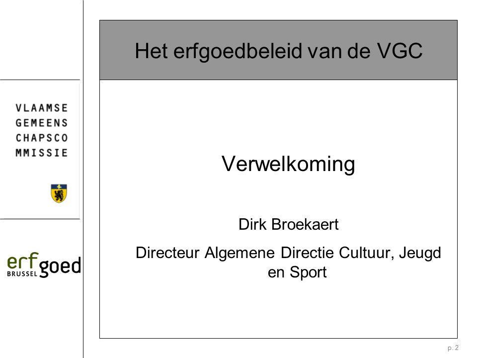 p. 2 Het erfgoedbeleid van de VGC Verwelkoming Dirk Broekaert Directeur Algemene Directie Cultuur, Jeugd en Sport