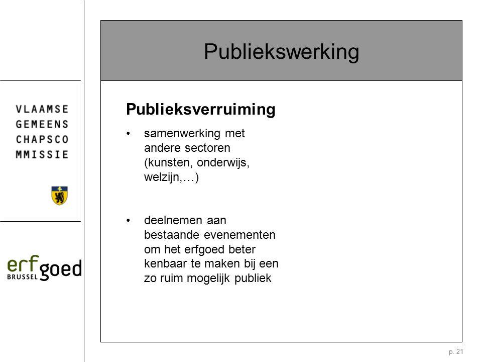 p. 21 Publiekswerking Publieksverruiming samenwerking met andere sectoren (kunsten, onderwijs, welzijn,…) deelnemen aan bestaande evenementen om het e