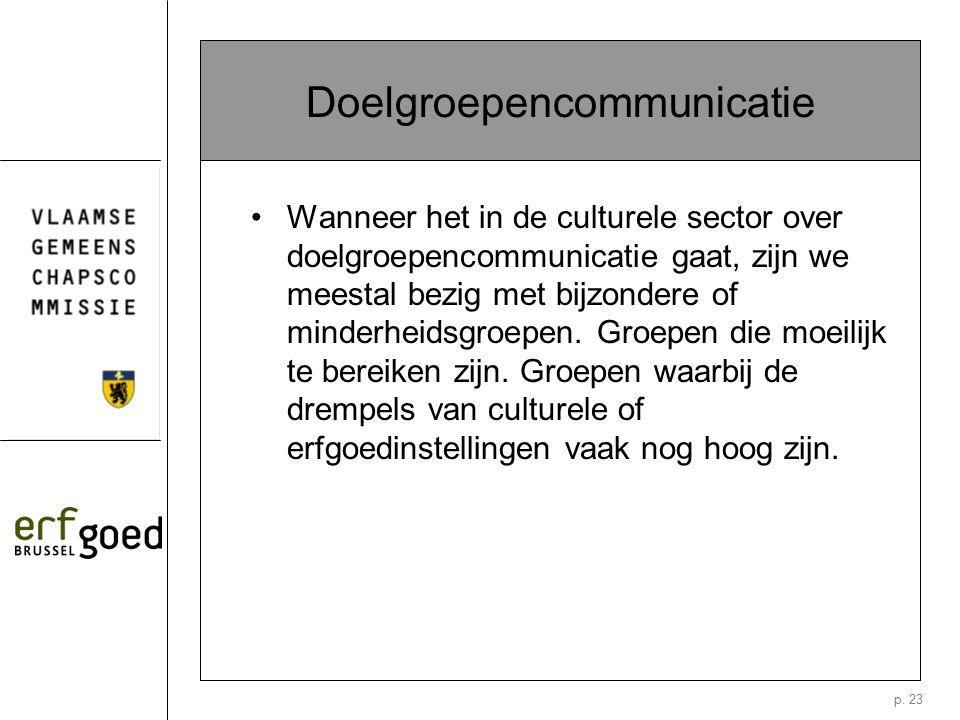 p. 23 Doelgroepencommunicatie Wanneer het in de culturele sector over doelgroepencommunicatie gaat, zijn we meestal bezig met bijzondere of minderheid